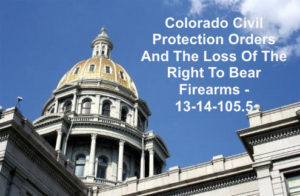 Colorado Civil Protection Orders And The Loss Of The Right To Bear Firearms - 13-14-105.5