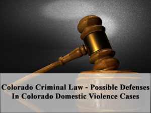Colorado Criminal Law - Possible Defenses In Colorado Domestic Violence Cases