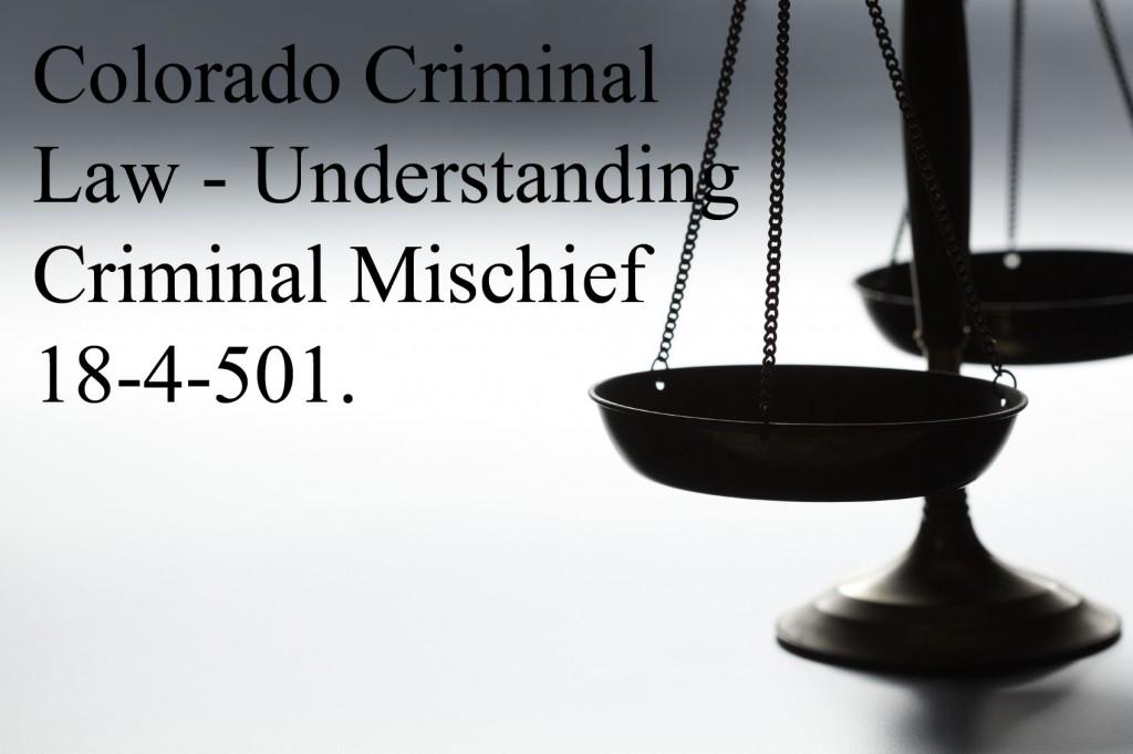 Colorado Criminal Law - Understanding Criminal Mischief 18-4-501