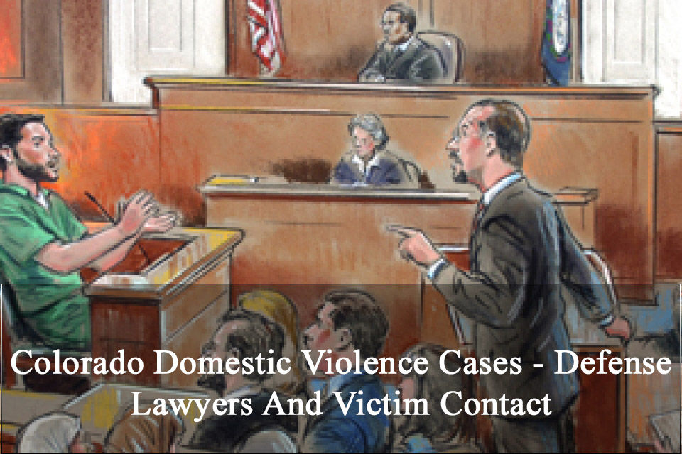 Colorado Domestic Violence Cases - Defense Lawyers And Victim Contact