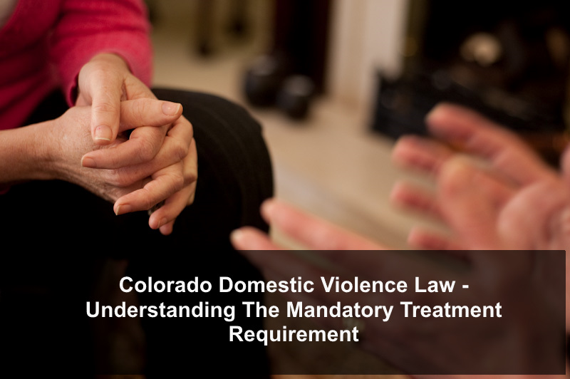 Colorado Domestic Violence Law - Understanding The Mandatory Treatment Requirement